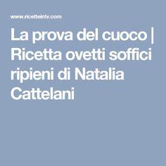 La prova del cuoco | Ricetta ovetti soffici ripieni di Natalia Cattelani