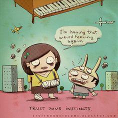 Confie nos seus instintos.