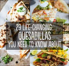 Man, I really hate the way Buzzfeed titles posts. But these quesadilla recipes look delicious anyways.