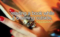 :)Reading a book while it's raining....add while sitting on a porch and that, my friends, is a dream day for me!