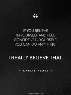 """If you believe in yourself and feel confident in yourself, you can do anything. I really believe that."" - Karlie Kloss // #WWWQuotesToLiveBy"