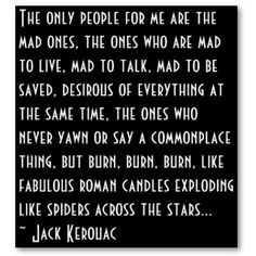 My favorite quote from On the Road. Possibly my favorite book quote ever. Gets more awesome every time I read the passage.