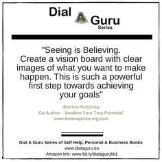 """Seeing is Believing. Create a vision board with clear images of what you want to make happen. This is such a powerful first step towards achieving your goals""- Bettina Pickering, Co-Author, 'Awaken Your True Potential' Click on this link to get your copy: http://ow.ly/WMYbG #dialaguru #awakenyourtruepotential"