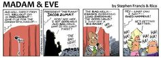 """""""DO give up your day job!"""" begs this Madam & Eve strip of our comic president."""