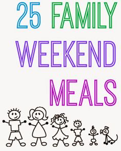 25 Family Weekend Meals #recipes. Kid friendly meals. Weekend meals. Easy family meals.