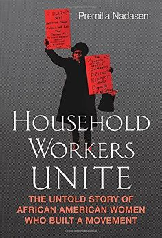 Household Workers Unite: The Untold Story of African American Women Who Built a Movement by Premilla Nadasen http://www.amazon.com/dp/0807014508/ref=cm_sw_r_pi_dp_LCSfwb017V2WS