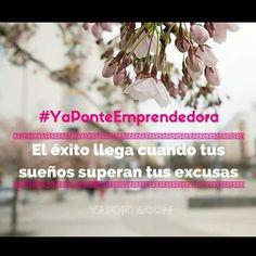 El éxito llega cuando tus sueños superan tus excusas #YaPonteEmprendedora