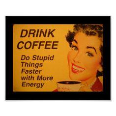 Haga un café más rápido de las cosas estúpidas póster