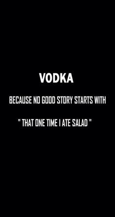 "Because no good story starts with ""That one time i ate salad"" Vodka! Because no good story starts with ""That one time i ate salad"" Sassy Quotes, Sarcastic Quotes, Best Quotes, Funny Quotes, Popular Quotes, Drunk Quotes, Vodka Quotes, Alcohol Quotes, Drinks Tumblr"