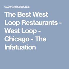 The Best West Loop Restaurants - West Loop - Chicago - The Infatuation