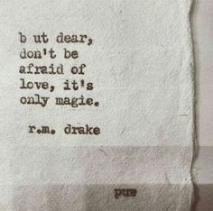Love is only magic ~ R.M. Drake