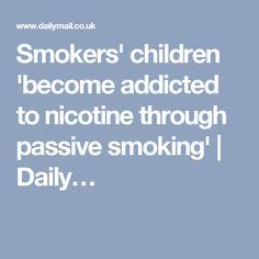 Smokers' children 'become addicted to nicotine through passive smoking' | Daily…