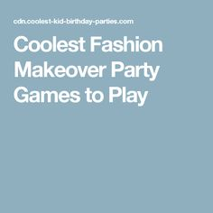 Coolest Fashion Makeover Party Games to Play
