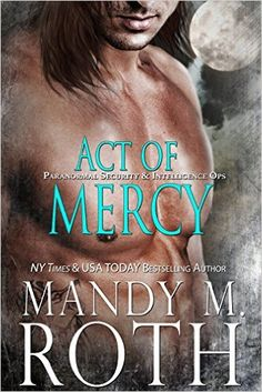 Act of Mercy: An Immortal Ops World Novel (PSI-Ops / Immortal Ops Book 1), Mandy M. Roth - Amazon.com