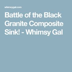 Battle Of The Black Granite Composite Sink!   Whimsy Gal