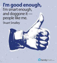 FamilyShare.com l I'm good enough, I'm smart enough,and doggone it - people like me.                   Stuart Smalley