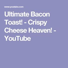Ultimate Bacon Toast! - Crispy Cheese Heaven! - YouTube