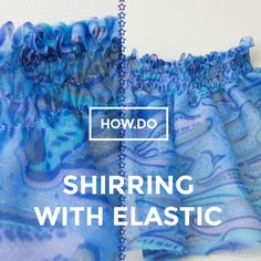 Shirring with elastic for beginner to intermediate