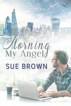 Morning My Angel (Angel Enterprises Book 1) by Sue Brown   Gay Book Reviews – M/M Book Reviews