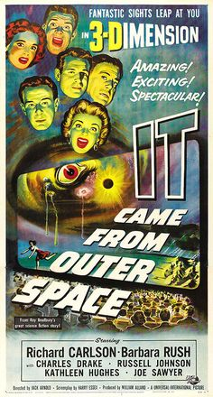 It Came From Outer Space (1953) This movie scared me as a kid. Universal Pictures and a Ray Bradbury story. Terrific Film that still holds up. Nothing like seeing it at a theater in it's original 3D, along with Creature From the Black Lagoon!