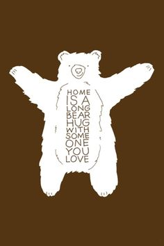"""""""Home is a long bear hug with someone you love."""" She always gives good hugs. And always say's """"I love you"""" every time we talk. Bear Art, Love You, My Love, Beautiful Words, Inspire Me, Make Me Smile, Me Quotes, Rock Quotes, Quotable Quotes"""