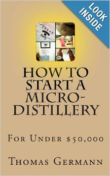 How To Start a Micro-Distillery For Under $50, 000: Thomas Germann: 9781481934831: Amazon.com: Books