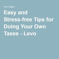 Easy and Stress-free Tips for Doing Your Own Taxes - Levo
