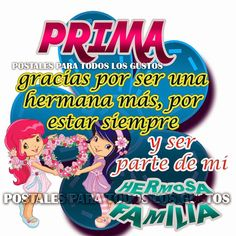 Postales Para Todos Los Gustos: PRIMA Cousin Birthday Quotes, Happy Birthday Wishes, Happy Birthdays, Beautiful Spanish Quotes, Ideas Para Fiestas, Morning Greeting, Get Well Cards, Family Quotes, Happy Mothers Day