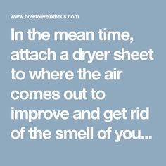 In the mean time, attach a dryer sheet to where the air comes out to improve and get rid of the smell of your AC.
