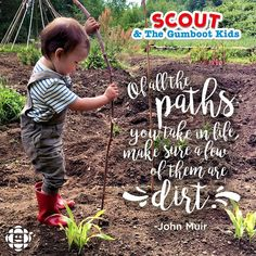 """Of all the paths you take in life, make sure a few of them are dirt."" - John Muir"
