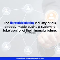 The #Network #Marketing industry offers a ready-made business system to take control of their financial future. - Robert Kiyosaki http://www.networkmarketingpaysmebig.com/