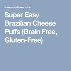 Super Easy Brazilian Cheese Puffs (Grain Free, Gluten-Free)
