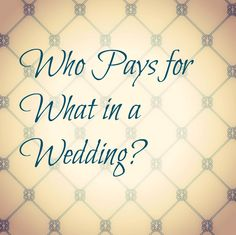 who pays for what in a wedding? Didn't know some of these