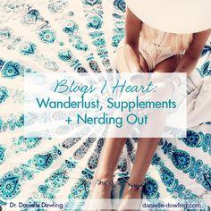 Blogs I Heart: Wanderlust, Supplements + Nerding Out | Danielle Dowling