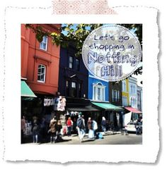 ★live life deeply-now★DIY★Lifestyle★Food★Design: {London} :: me & the city Shopping-Guide {Notting Hill}