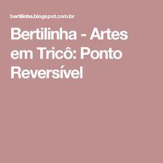 Bertilinha - Artes em Tricô: Ponto Reversível