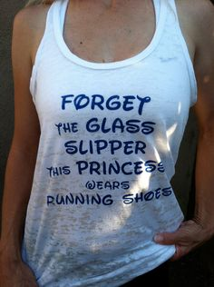 """Katie and I are running the Disney next year, and these are the shirts we will wear for it. """"Forget the Glass Slipper This Princess Wears Running Shoes"""" White Burnout Tank Top. $25.00, via Etsy."""