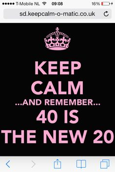 Remember 40 is the new 20