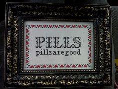 Pills.. Pills are good...