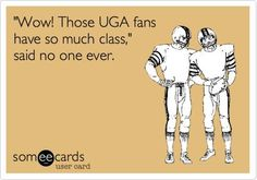 Wow! those UGA fans have so much class...Said NO one ever....bahahaha