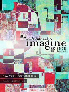 "i created this year's poster for the 6th annual Imagine Science Film Festival that will be held in NYC in October. The theme of the festival this year is ""Visualizing Data"""