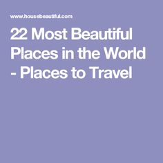 22 Most Beautiful Places in the World - Places to Travel