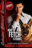 How to Fetch a Fiancé: A Must Love Dogs Romance (Destination Billionaire Romance Book 7) by Rachelle J. Christensen (Author) Daniel Banner (Foreword) Lucy McConnell (Introduction) #Kindle US #NewRelease #Religion #Spirituality #eBook #ad