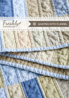 Freshly Handmade: Quilting with Flannel -- What to Expect.