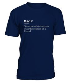 # Fascist Definition T shirt for anti .  Fascist - someone who disagrees with the opinion of a liberal funny t-shirt.Pro President Trump, Anti Liberal Lunatic Tee Shirt.   TIP: If you buy 2 or more (hint: make a gift for someone or team up) you'll save quite a lot on shipping.    Guaranteed safe and secure checkout via: Paypal | VISA | MASTERCARD  Click the GREEN BUTTON, select your size and style.  ?? Click GREEN BUTTON Below To Order ??  To contact us via e-mail, please go to the…