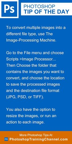 To convert multiple images into a different file type, use The Image-Processing Machine.Go to the File menu and choose Scripts >Image Processor... Then Choose the folder that contains the images you want to convert, and choose the location to save the processed images and the destination file format (JPG, PSD, or TIFF).You also have the option to resize the images, or run an action to each image.
