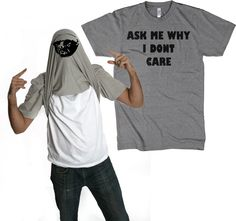 Ask Me Why I dont Care Honey Badger t shirt. Joe would love me forever if I bought him this.