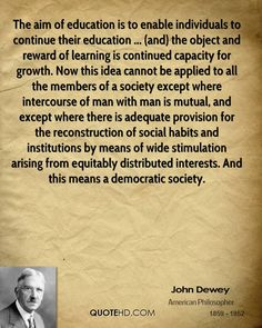 John Dewey Quotes - The aim of education is to enable individuals to continue their education . Thoughts On Education, Education Quotes, John Dewey Quotes, Early Childhood Quotes, Space Theme Preschool, Educational Theories, Jean Piaget, Teaching Philosophy, Alternative Education