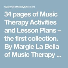 34 pages of Music Therapy Activities and Lesson Plans – the first collection. By Margie La Bella of Music Therapy Tunes. Children, adolescents, adults and older adults. - Music Therapy Tunes