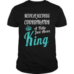 MEDICAL RECORDS COORDINATOR A TITLE JUST ABOVE KING T Shirts, Hoodies. Check price ==► https://www.sunfrog.com/LifeStyle/MEDICAL-RECORDS-COORDINATOR--KING-Black-Guys.html?41382
